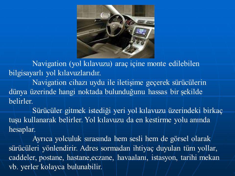 Navigation (yol kılavuzu) araç içine monte edilebilen bilgisayarlı yol kılavuzlarıdır.