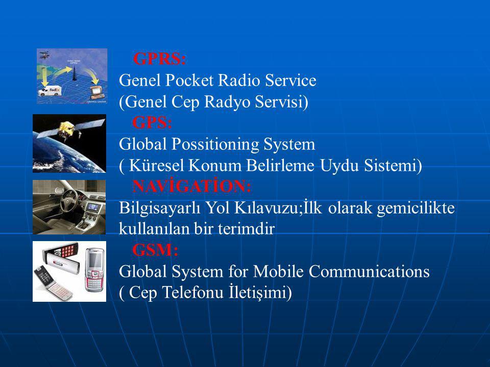 GPRS: Genel Pocket Radio Service (Genel Cep Radyo Servisi) GPS: