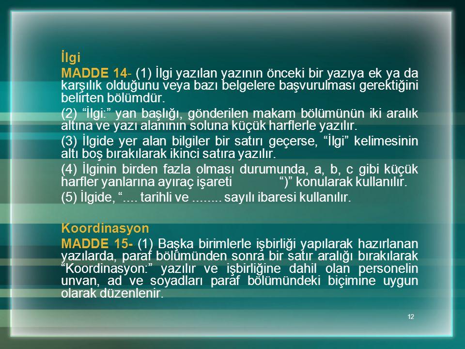 İlgi MADDE 14- (1) İlgi yazılan yazının önceki bir yazıya ek ya da karşılık olduğunu veya bazı belgelere başvurulması gerektiğini belirten bölümdür.