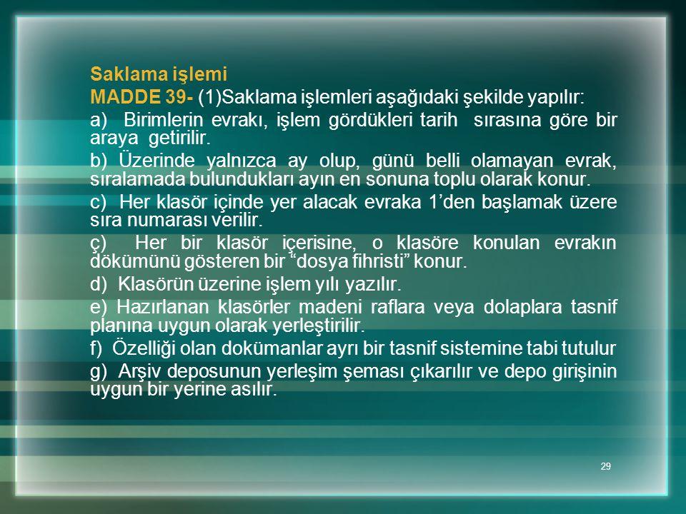 Saklama işlemi MADDE 39- (1)Saklama işlemleri aşağıdaki şekilde yapılır: