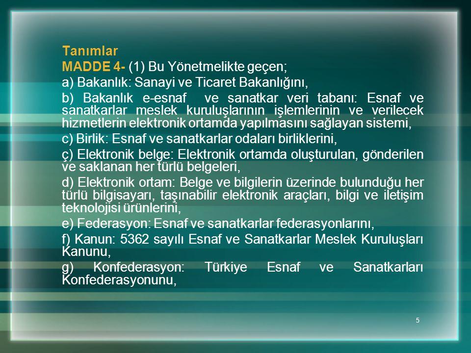Tanımlar MADDE 4- (1) Bu Yönetmelikte geçen; a) Bakanlık: Sanayi ve Ticaret Bakanlığını,