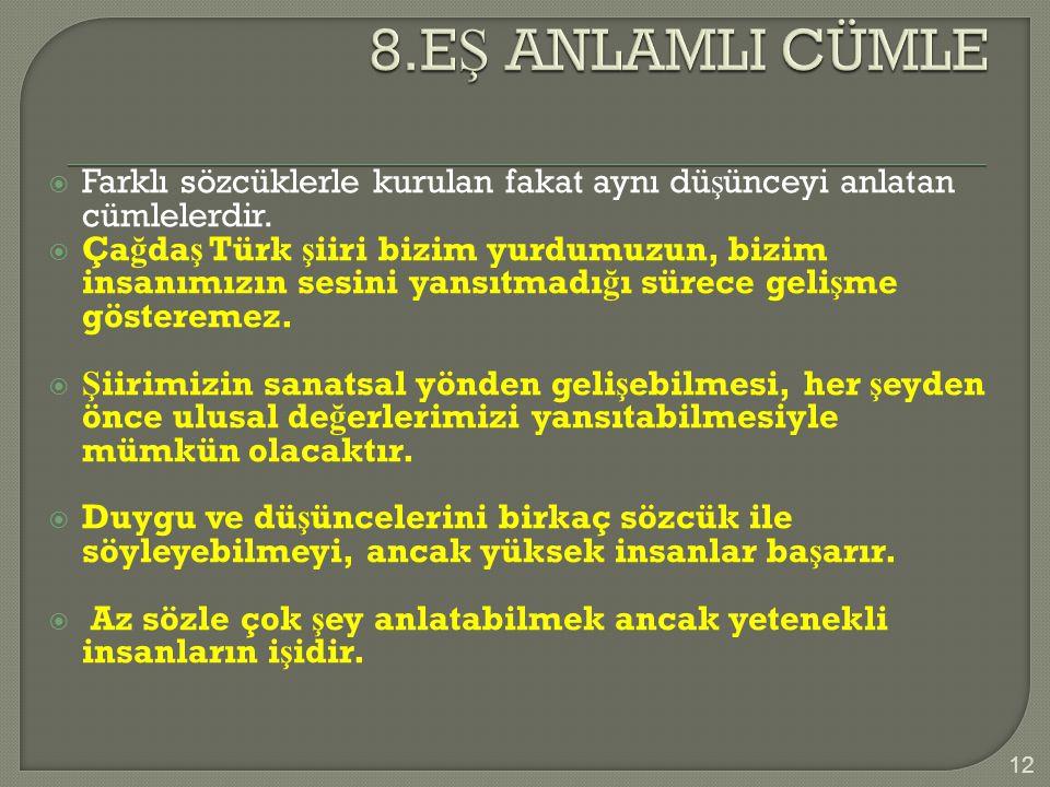 8.EŞ ANLAMLI CÜMLE Farklı sözcüklerle kurulan fakat aynı düşünceyi anlatan cümlelerdir.