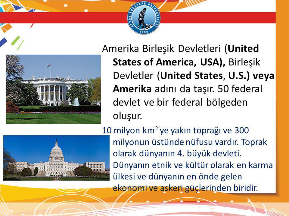 Amerika Birleşik Devletleri (United States of America, USA), Birleşik Devletler (United States, U.S.) veya Amerika adını da taşır. 50 federal devlet ve bir federal bölgeden oluşur.