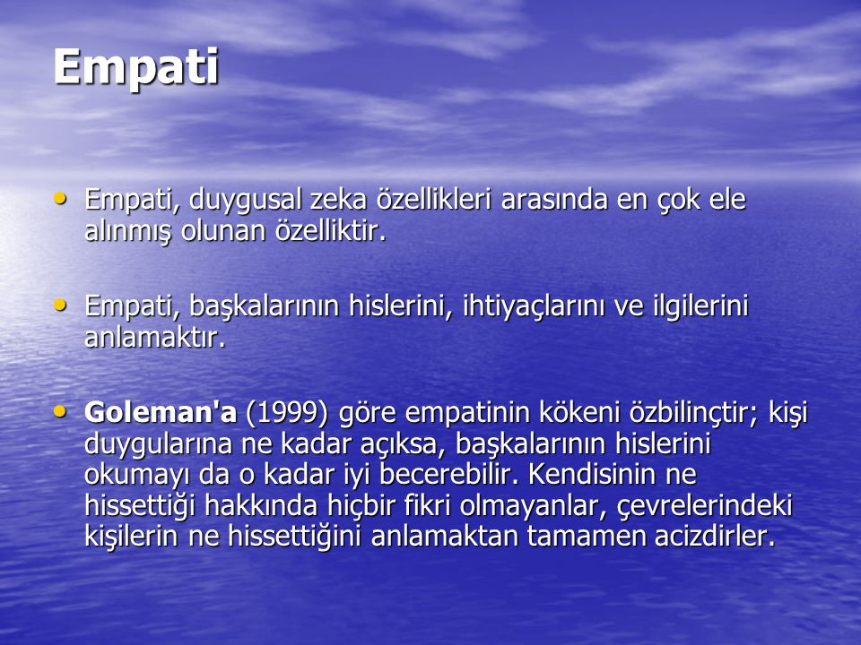 Empati Empati, duygusal zeka özellikleri arasında en çok ele alınmış olunan özelliktir.
