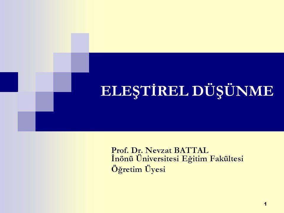 ELEŞTİREL DÜŞÜNME Prof. Dr. Nevzat BATTAL İnönü Üniversitesi Eğitim Fakültesi.
