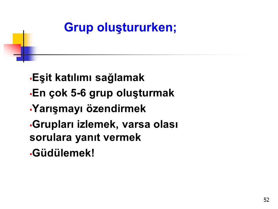 Grup oluştururken; Eşit katılımı sağlamak En çok 5-6 grup oluşturmak