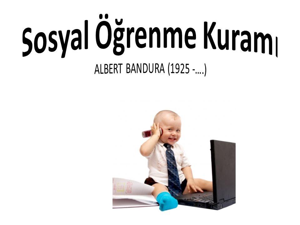 Sosyal Öğrenme Kuramı ALBERT BANDURA (1925 -….)
