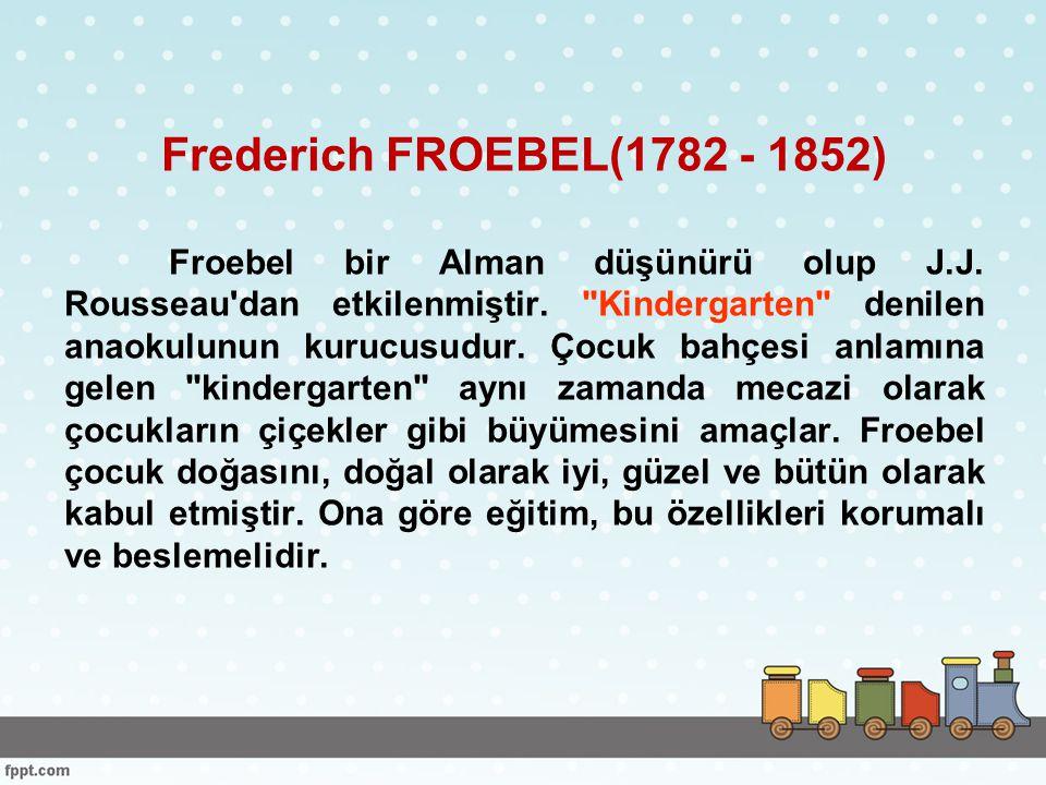 Frederich FROEBEL(1782 - 1852)