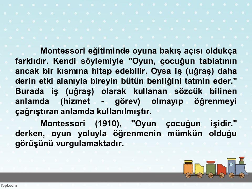 Montessori eğitiminde oyuna bakış açısı oldukça farklıdır