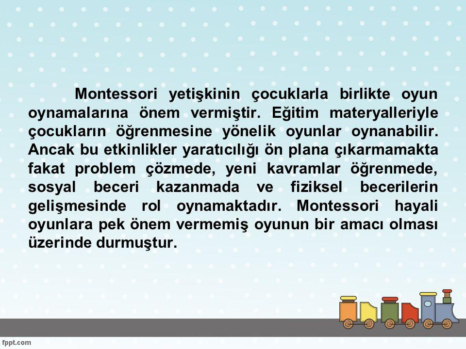 Montessori yetişkinin çocuklarla birlikte oyun oynamalarına önem vermiştir.