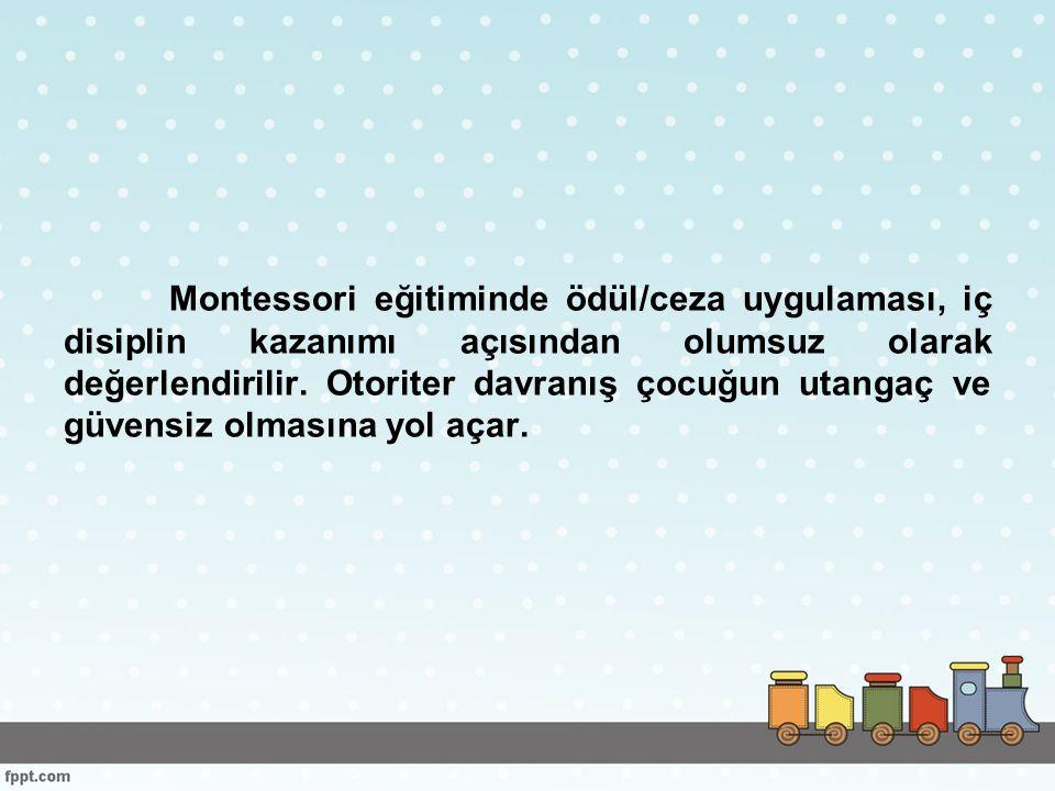 Montessori eğitiminde ödül/ceza uygulaması, iç disiplin kazanımı açısından olumsuz olarak değerlendirilir.