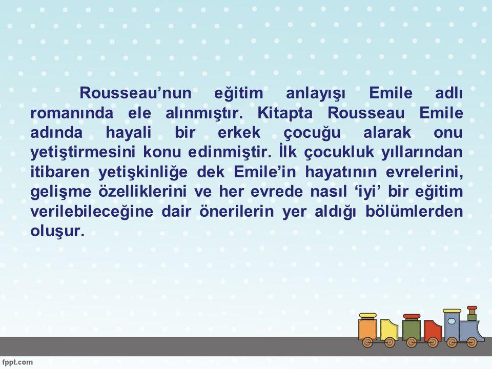 Rousseau'nun eğitim anlayışı Emile adlı romanında ele alınmıştır