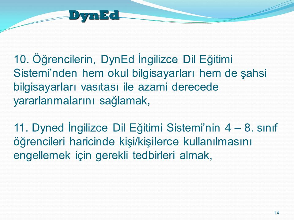 DynEd 10. Öğrencilerin, DynEd İngilizce Dil Eğitimi Sistemi'nden hem okul bilgisayarları hem de şahsi.