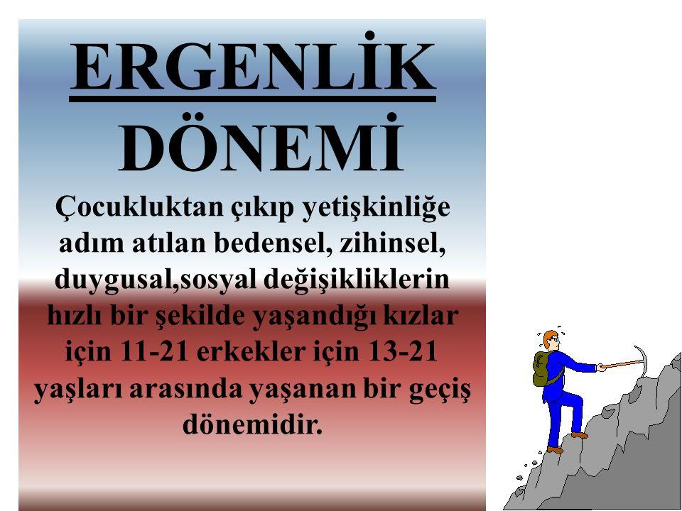 ERGENLİK DÖNEMİ.