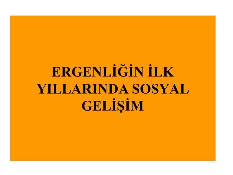 ERGENLİĞİN İLK YILLARINDA SOSYAL GELİŞİM