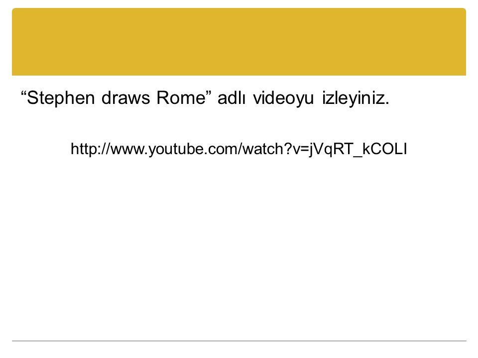 Stephen draws Rome adlı videoyu izleyiniz.