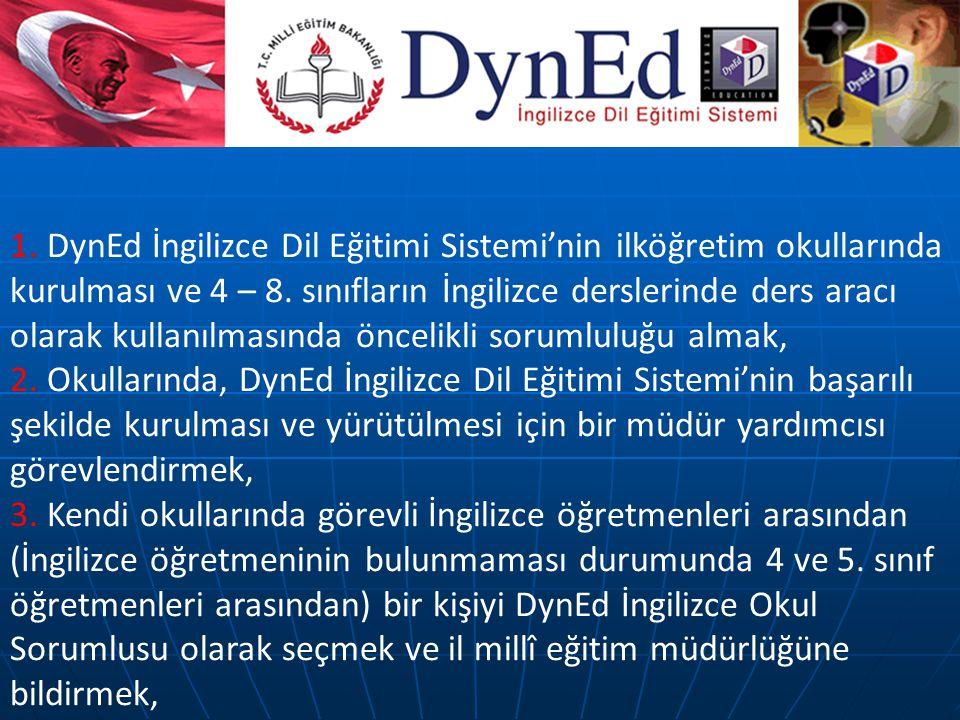 1. DynEd İngilizce Dil Eğitimi Sistemi'nin ilköğretim okullarında kurulması ve 4 – 8. sınıfların İngilizce derslerinde ders aracı olarak kullanılmasında öncelikli sorumluluğu almak,