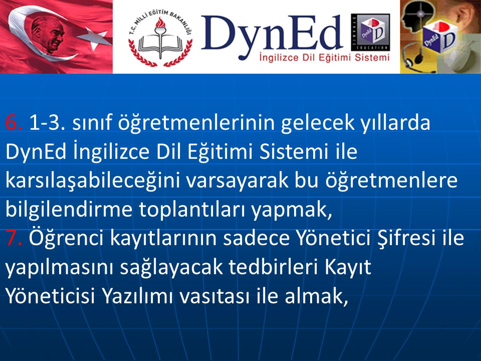 6. 1-3. sınıf öğretmenlerinin gelecek yıllarda DynEd İngilizce Dil Eğitimi Sistemi ile