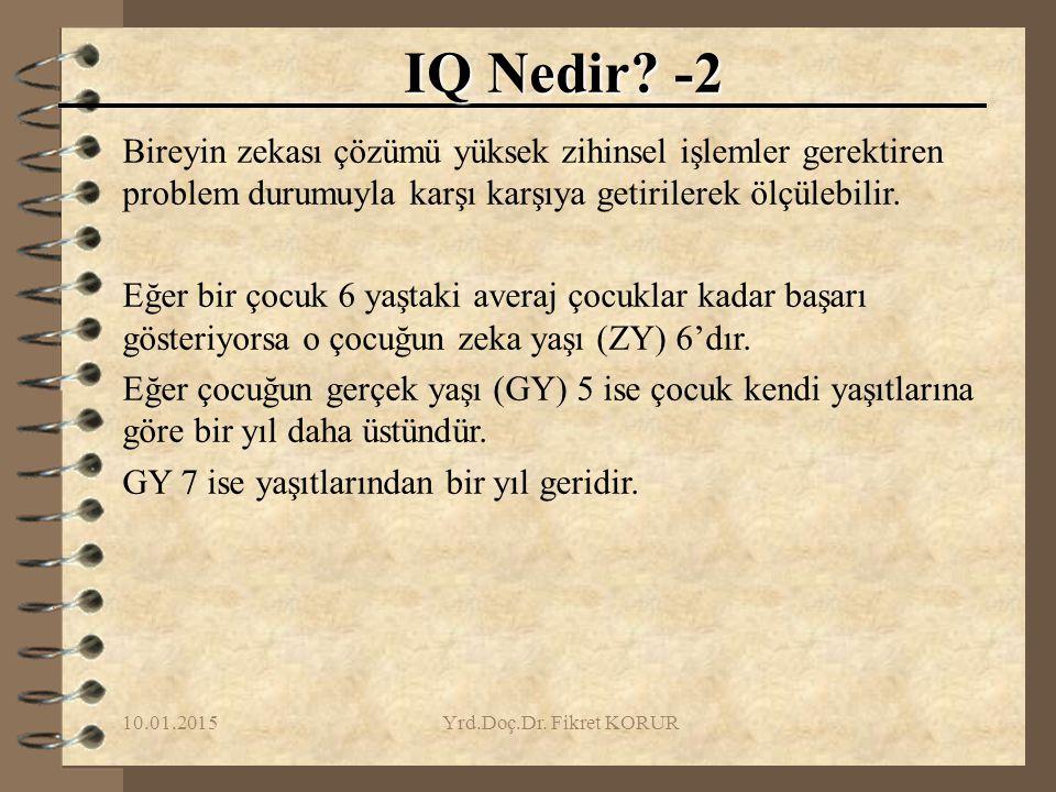 IQ Nedir -2 Bireyin zekası çözümü yüksek zihinsel işlemler gerektiren problem durumuyla karşı karşıya getirilerek ölçülebilir.
