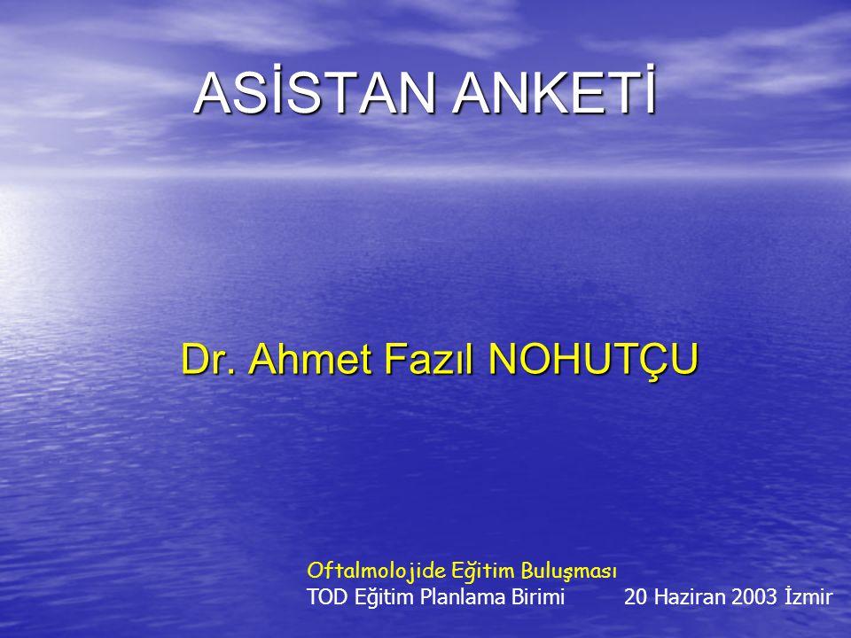 ASİSTAN ANKETİ Dr. Ahmet Fazıl NOHUTÇU Oftalmolojide Eğitim Buluşması