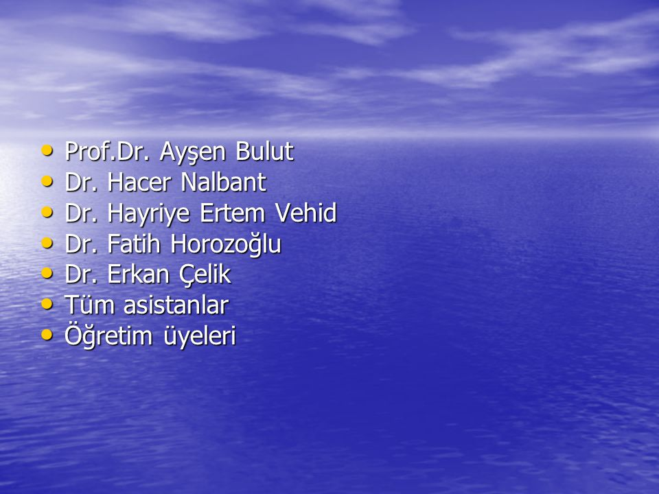 Prof.Dr. Ayşen Bulut Dr. Hacer Nalbant. Dr. Hayriye Ertem Vehid. Dr. Fatih Horozoğlu. Dr. Erkan Çelik.