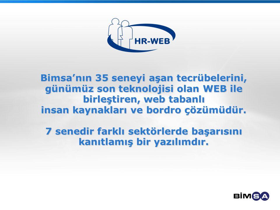 Bimsa'nın 35 seneyi aşan tecrübelerini, günümüz son teknolojisi olan WEB ile birleştiren, web tabanlı insan kaynakları ve bordro çözümüdür.