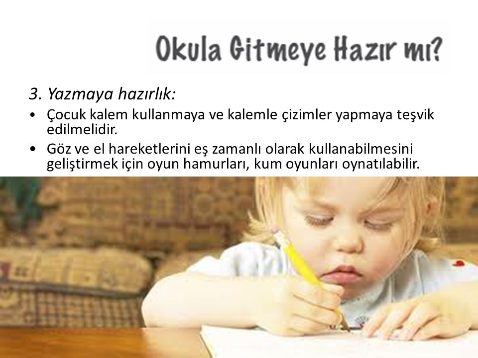 3. Yazmaya hazırlık: • Çocuk kalem kullanmaya ve kalemle çizimler yapmaya teşvik edilmelidir.