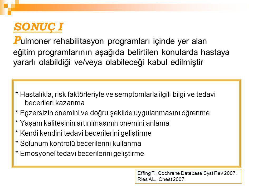 SONUÇ I Pulmoner rehabilitasyon programları içinde yer alan eğitim programlarının aşağıda belirtilen konularda hastaya yararlı olabildiği ve/veya olabileceği kabul edilmiştir