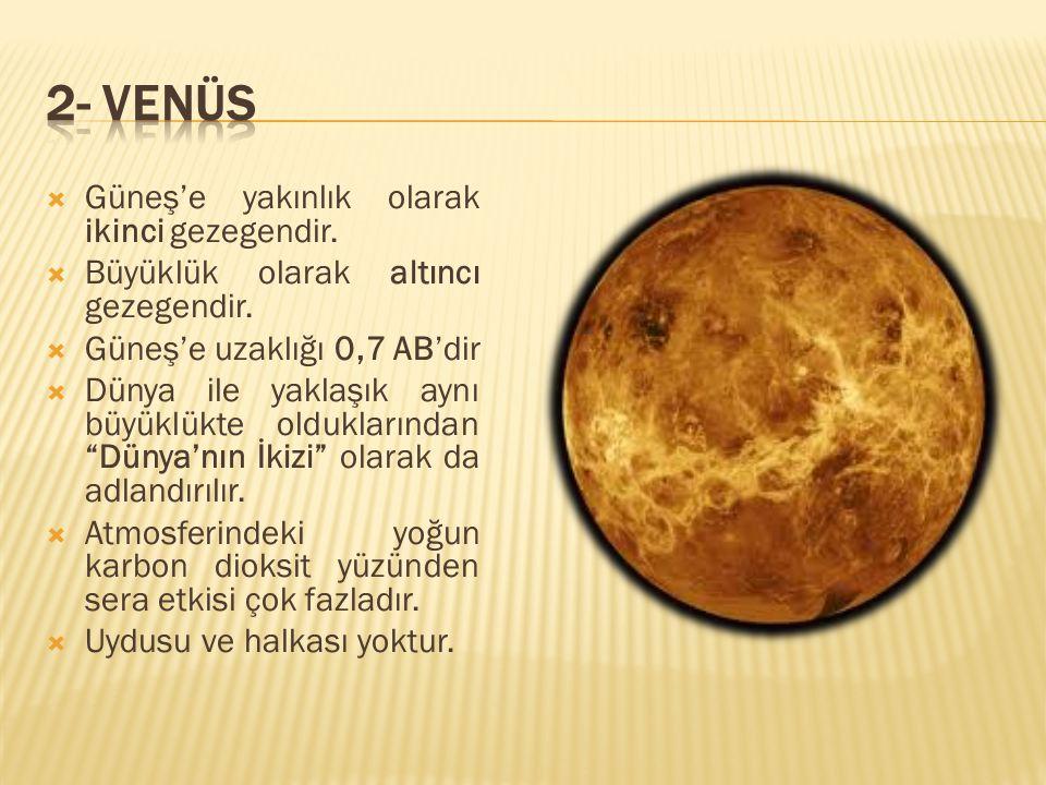 2- VENÜS Güneş'e yakınlık olarak ikinci gezegendir.
