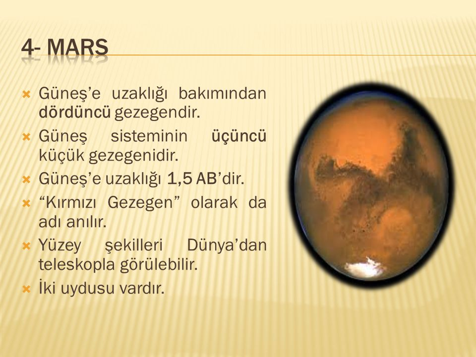 4- MARS Güneş'e uzaklığı bakımından dördüncü gezegendir.
