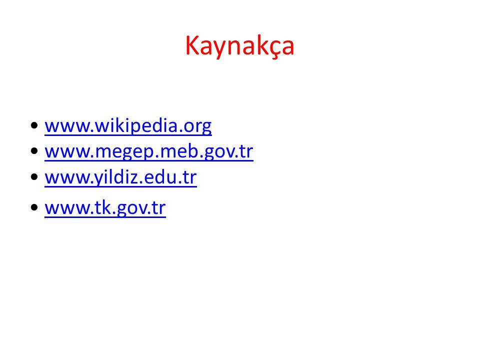 Kaynakça • www.wikipedia.org • www.megep.meb.gov.tr • www.yildiz.edu.tr • www.tk.gov.tr