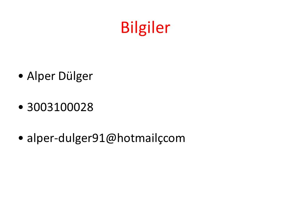 Bilgiler • Alper Dülger • 3003100028 • alper-dulger91@hotmailçcom