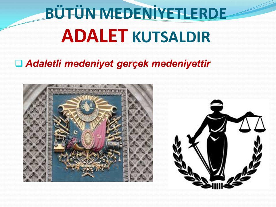BÜTÜN MEDENİYETLERDE ADALET KUTSALDIR