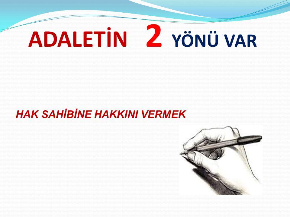 ADALETİN 2 YÖNÜ VAR HAK SAHİBİNE HAKKINI VERMEK
