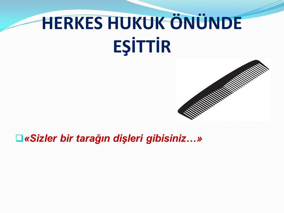 HERKES HUKUK ÖNÜNDE EŞİTTİR