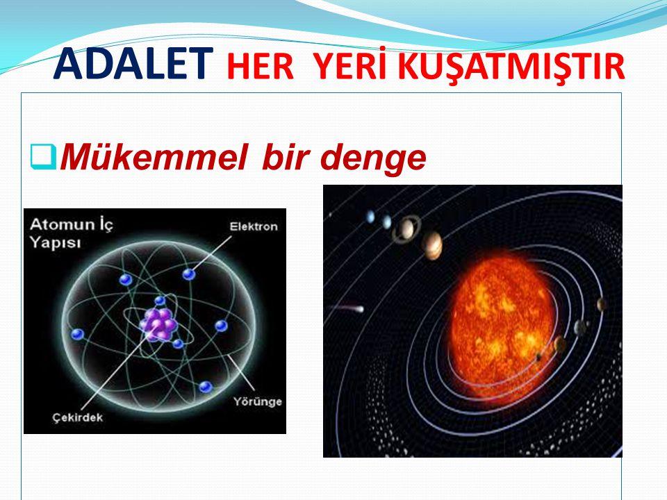 ADALET HER YERİ KUŞATMIŞTIR