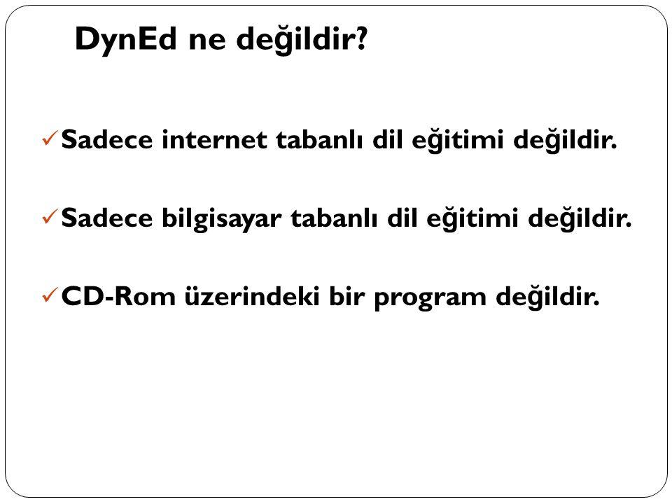 DynEd ne değildir Sadece internet tabanlı dil eğitimi değildir.