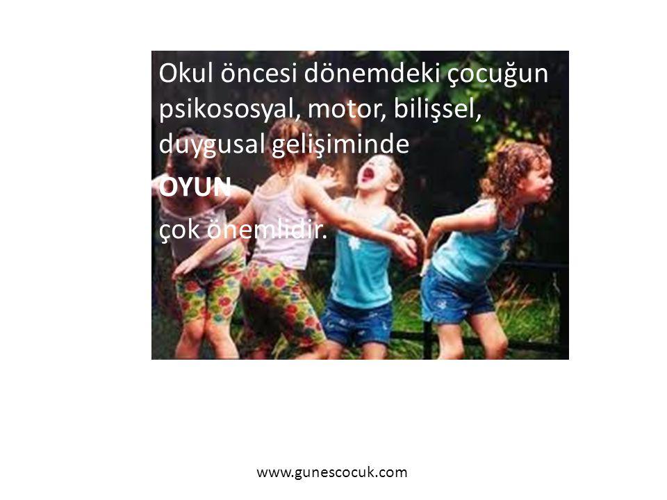 Okul öncesi dönemdeki çocuğun psikososyal, motor, bilişsel, duygusal gelişiminde OYUN çok önemlidir.