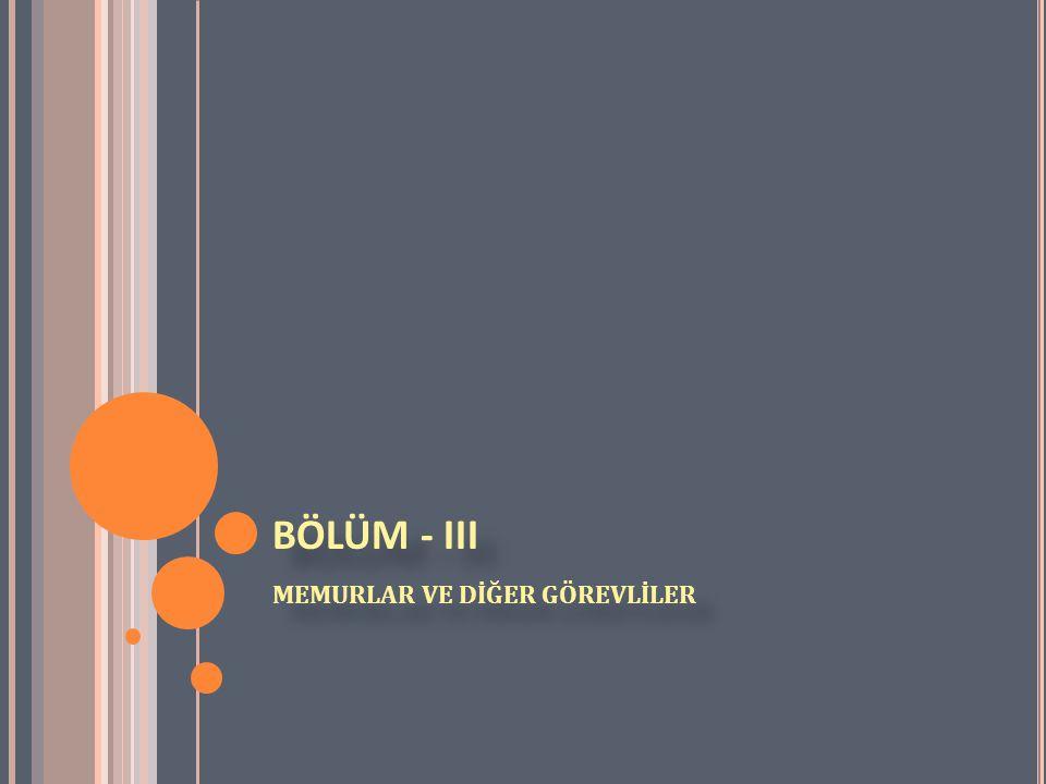 BÖLÜM - III MEMURLAR VE DİĞER GÖREVLİLER