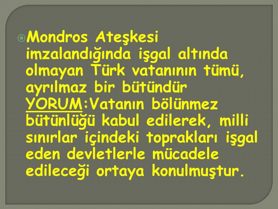 Mondros Ateşkesi imzalandığında işgal altında olmayan Türk vatanının tümü, ayrılmaz bir bütündür