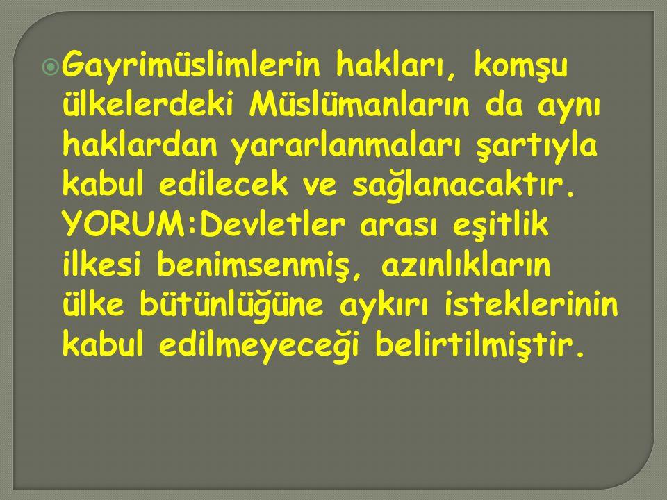 Gayrimüslimlerin hakları, komşu ülkelerdeki Müslümanların da aynı haklardan yararlanmaları şartıyla kabul edilecek ve sağlanacaktır.