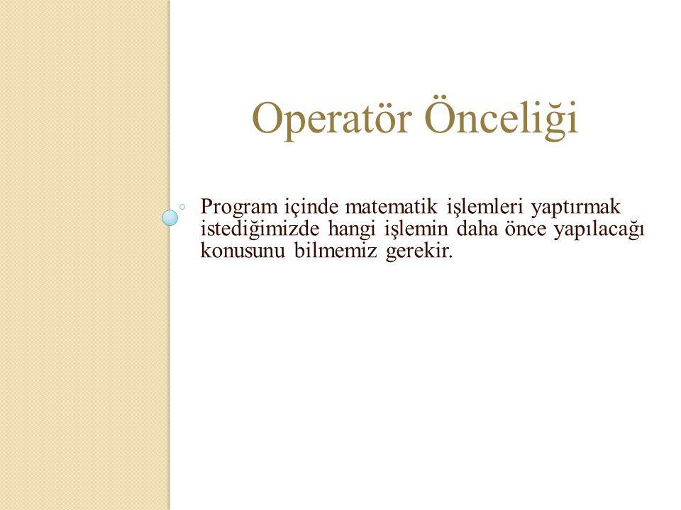 Operatör Önceliği Program içinde matematik işlemleri yaptırmak istediğimizde hangi işlemin daha önce yapılacağı konusunu bilmemiz gerekir.