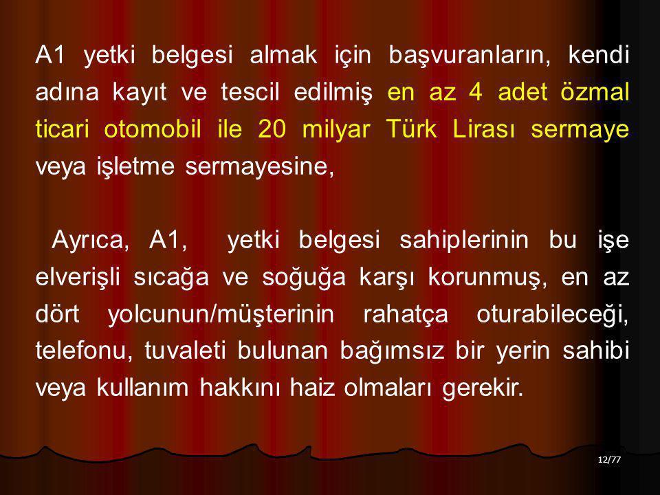 A1 yetki belgesi almak için başvuranların, kendi adına kayıt ve tescil edilmiş en az 4 adet özmal ticari otomobil ile 20 milyar Türk Lirası sermaye veya işletme sermayesine,