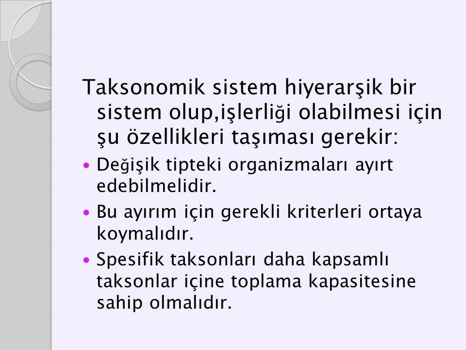 Taksonomik sistem hiyerarşik bir sistem olup,işlerliği olabilmesi için şu özellikleri taşıması gerekir: