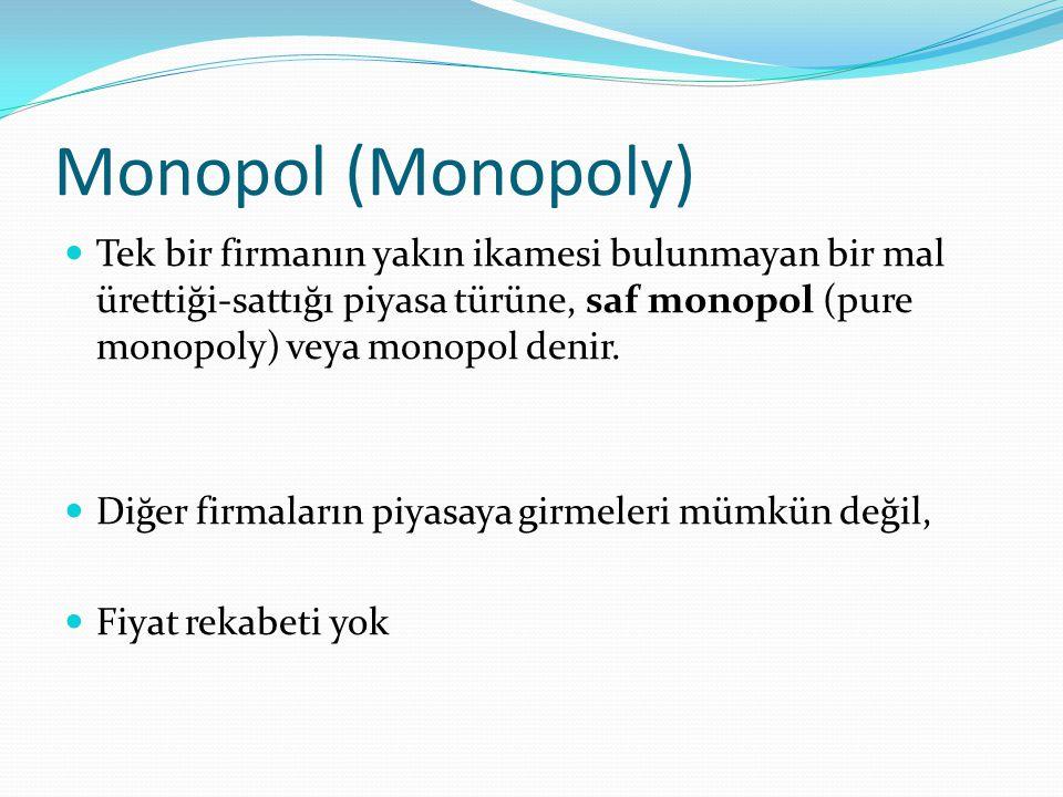 Monopol (Monopoly) Tek bir firmanın yakın ikamesi bulunmayan bir mal ürettiği-sattığı piyasa türüne, saf monopol (pure monopoly) veya monopol denir.