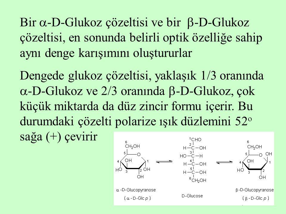 Bir -D-Glukoz çözeltisi ve bir -D-Glukoz çözeltisi, en sonunda belirli optik özelliğe sahip aynı denge karışımını oluştururlar