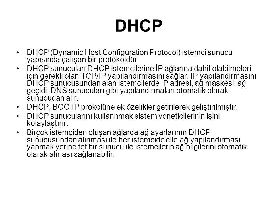DHCP DHCP (Dynamic Host Configuration Protocol) istemci sunucu yapısında çalışan bir protokoldür.
