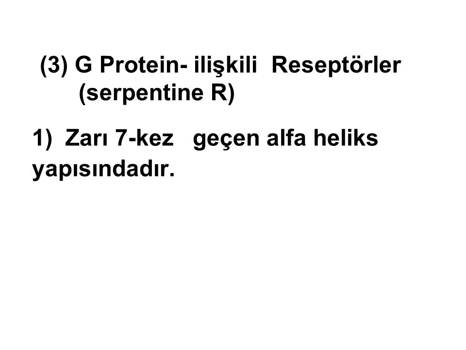 (3) G Protein- ilişkili Reseptörler (serpentine R)