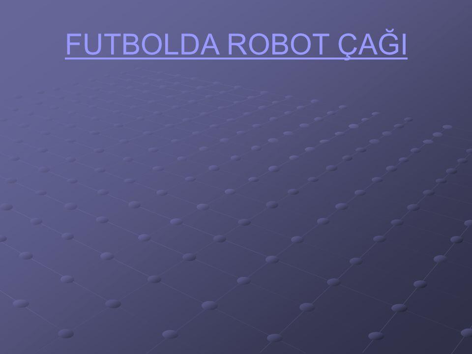FUTBOLDA ROBOT ÇAĞI