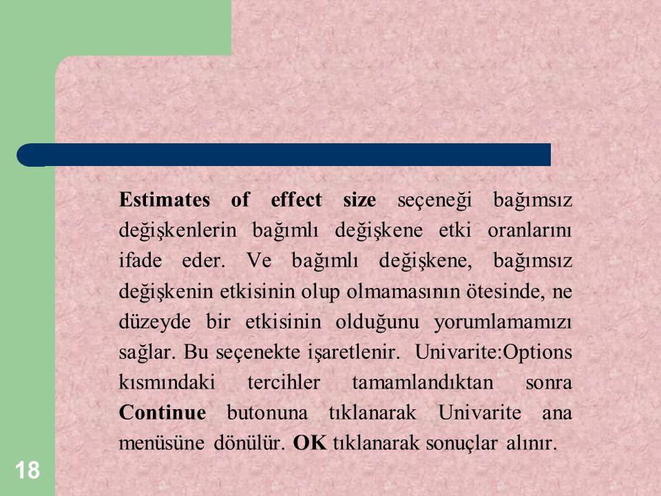 Estimates of effect size seçeneği bağımsız değişkenlerin bağımlı değişkene etki oranlarını ifade eder.